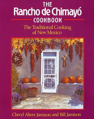Rancho de Chimayo Cookbook: Traditional Cooking of New Mexico - Jamison, Cheryl Alters, and Jamison, Bill