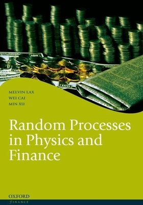 Random Processes in Physics and Finance - Lax, Melvin, and Cai, Wei, and Xu, Min