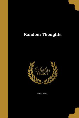 Random Thoughts - Hall, Fred