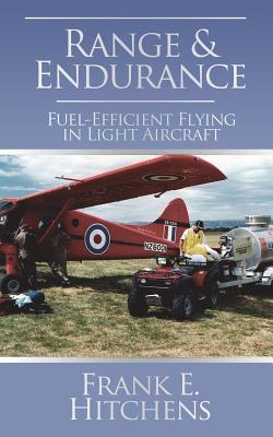 Range & Endurance: Fuel-Efficient Flying in Light Aircraft - Hitchens, Frank