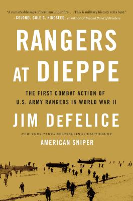 Rangers at Dieppe: The First Combat Action of U.S. Army Rangers in World War II - DeFelice, Jim