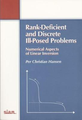Rank-Deficient and Discrete III-Posed Problems: Numerical Aspects of Linear Inversion - Hansen, Per Christian