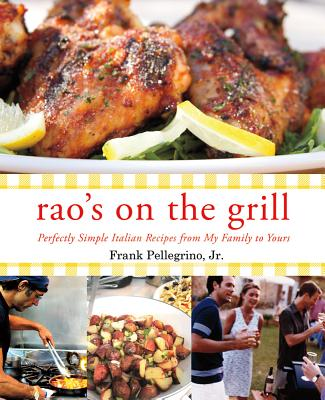 Rao's on the Grill: Perfectly Simple Italian Recipes from My Family to Yours - Pellegrino, Frank