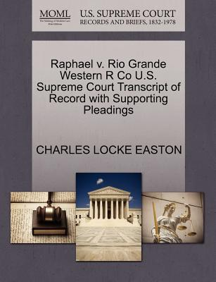 Raphael V. Rio Grande Western R Co U.S. Supreme Court Transcript of Record with Supporting Pleadings - Easton, Charles Locke
