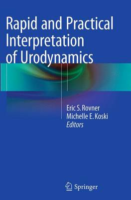 Rapid and Practical Interpretation of Urodynamics - Rovner, Eric S (Editor), and Koski, Michelle E (Editor)