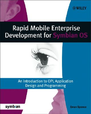 Rapid Mobile Enterprise Development for Symbian OS: An Introduction to OPL Application Design and Programming - Spence, Ewan