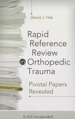Rapid Reference Review in Orthopedic Trauma: Pivotal Papers Revealed - Hak, David J, MD, MBA