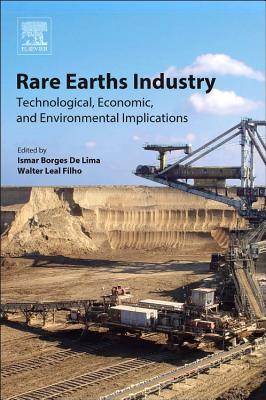 Rare Earths Industry: Technological, Economic, and Environmental Implications - Borges de Lima, Ismar (Editor), and Leal Filho, Walter (Editor)