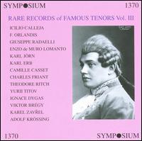Rare Records of Famous Tenors, Vol. 3 - Adolf Krössing (tenor); Camille Casset (tenor); Charles Friant (tenor); Enzo De Muro Lomanto (tenor);...