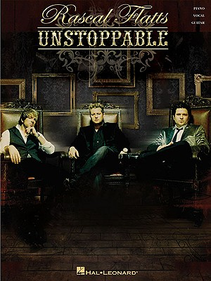 Rascal Flatts: Unstoppable: Piano/Vocal/Guitar - Rascal Flatts (Composer)
