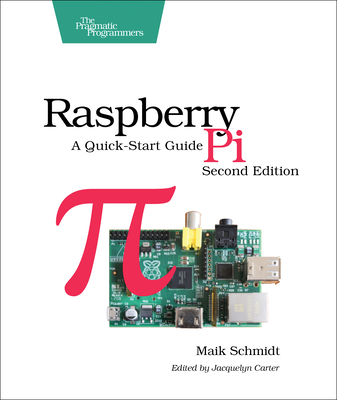 Raspberry Pi: A Quick-Start Guide - Schmidt, Maik