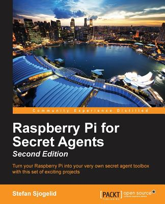 Raspberry Pi for Secret Agents - Second Edition - Sjogelid, Stefan