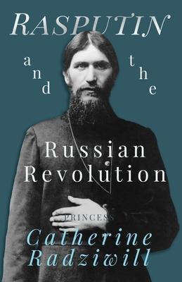 Rasputin and the Russian Revolution - Radziwill, Catherine
