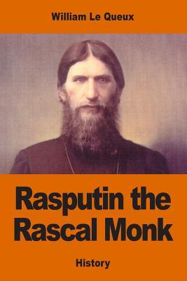 Rasputin the Rascal Monk - Le Queux, William