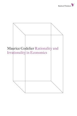 Rationality and Irrationality in Economics - Godelier, Maurice, and Pearce, Brian (Translated by)