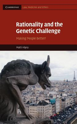 Rationality and the Genetic Challenge: Making People Better? - Hayry, Matti