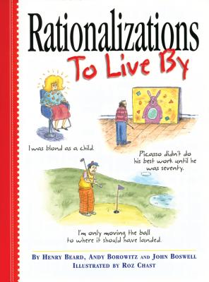 Rationalizations to Live by - Boswell, John, and Beard, Henry, and Borowitz, Andy