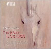 Rautavaara: True & False Unicorn - Jaakko Kortekangas (baritone); Mia Huhta (soprano); Petteri Salomaa (baritone); S�de Rissanen (alto);...