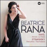 Ravel: Miroirs; La Valse; Stravinsky: Petrushka; The Firebird - Beatrice Rana (piano)