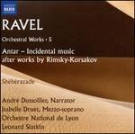 Ravel: Orchestral Works, Vol. 5 - Antar - Incidental music after works by Rimsky-Korsakov; Shéhérazade