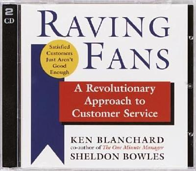 Raving Fans: A Revolutionary Approach to Customer Service - Blanchard, Kenneth, and Bowles, Sheldon, and Adamson, Rick (Read by)