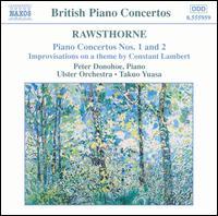 Rawsthorne: Piano Concertos Nos. 1 & 2 - Peter Donohoe (piano); Ulster Orchestra; Takuo Yuasa (conductor)