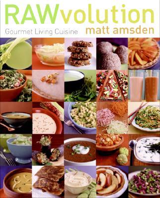RAWvolution: Gourmet Living Cuisine - Amsden, Matt