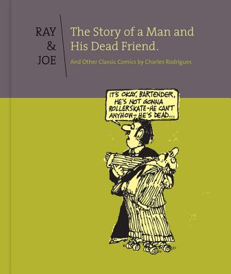 Ray & Joe: the Story of a Man and His Dead Friend: And Other Classic Comics - Fingerman, Bob (Editor), and Rodrigues, Charles (Editor)