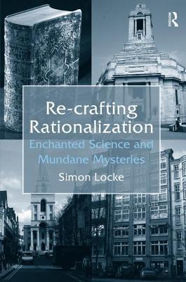 Re-crafting Rationalization: Enchanted Science and Mundane Mysteries - Locke, Simon