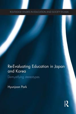 Re-Evaluating Education in Japan and Korea: De-mystifying Stereotypes - Park, Hyunjoon