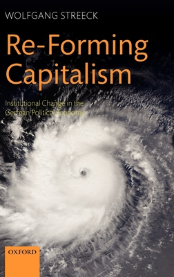 Re-Forming Capitalism: Institutional Change in the German Political Economy - Streeck, Wolfgang