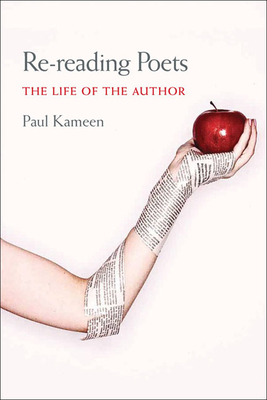 Re-reading Poets: The Life of the Author - Kameen, Paul