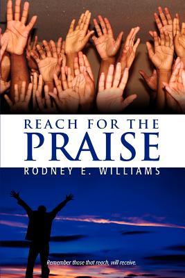 Reach for the Praise - Williams, Rodney E