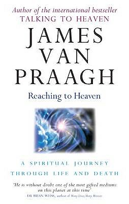 Reaching to Heaven: A Spiritual Journey Through Life and Death - Van Praagh, James