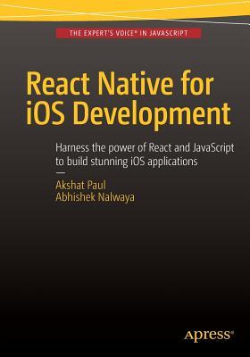 React Native for iOS Development - Paul, Akshat, and Nalwaya, Abhishek