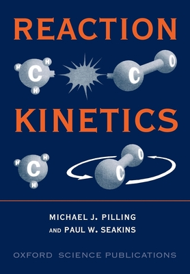 Reaction Kinetics - Pilling, Seakins, and Seakins, Paul W, and Pilling, Michael J