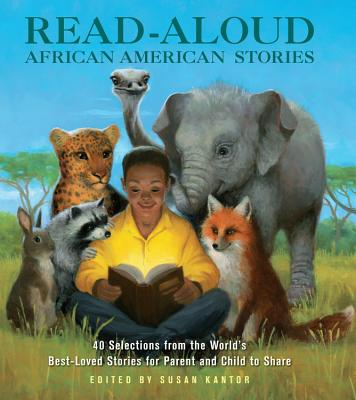Read-Aloud African-American Stories: 40 Selections from the World's Best-Loved Stories for Parent and Child to Share - Kantor, Susan