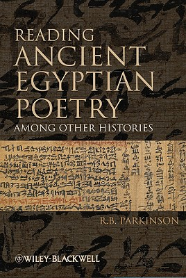 Reading Ancient Egyptian Poetry: Among Other Histories - Parkinson, R B