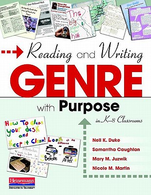 Reading and Writing Genre with Purpose in K-8 Classrooms - Duke, Nell K, Edd, and Caughlan, Samantha, and Juzwik, Mary