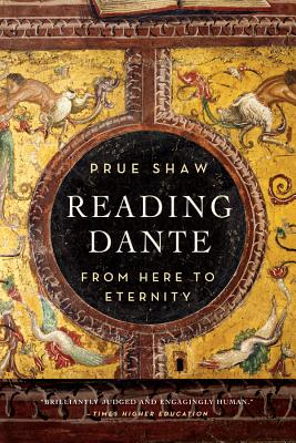 Reading Dante: From Here to Eternity - Shaw, Prue