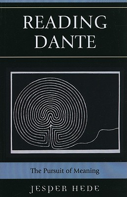 Reading Dante: The Pursuit of Meaning - Hede, Jesper