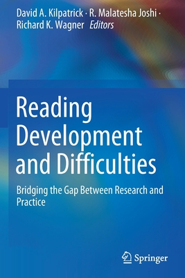 Reading Development and Difficulties: Bridging the Gap Between Research and Practice - Kilpatrick, David A (Editor), and Joshi, R Malatesha (Editor), and Wagner, Richard K (Editor)