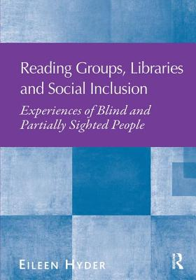 Reading Groups, Libraries and Social Inclusion: Experiences of Blind and Partially Sighted People - Hyder, Eileen