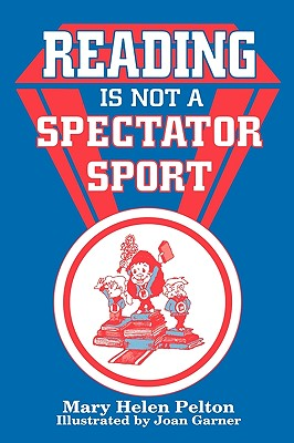Reading Is Not Spectator Sport - Pelton, Mary H