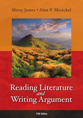 Reading Literature and Writing Argument with NEW MyLiteratureLab -- Access Card Package - James, Missy, and Merickel, Alan P.