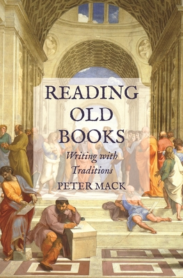 Reading Old Books: Writing with Traditions - Mack, Peter