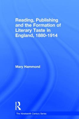 Reading, Publishing and the Formation of Literary Taste in England, 1880-1914 - Hammond, Mary