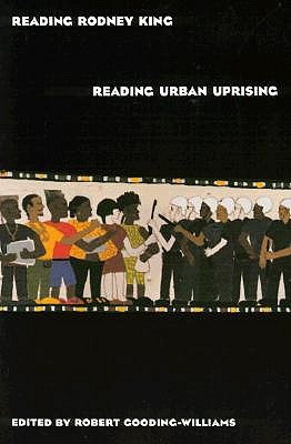 Reading Rodney King/Reading Urban Uprising - Gooding-Williams, Robert (Editor)