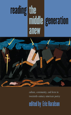 Reading the Middle Generation Anew: Culture, Community, and Form in Twentieth-Century American Poetry - Haralson, Eric L (Editor)