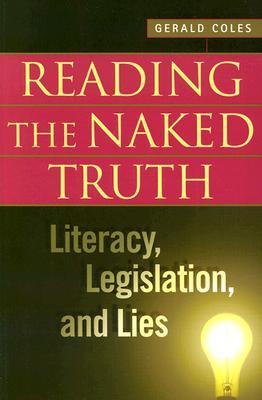 Reading the Naked Truth: Literacy, Legislation, and Lies - Coles, Gerald